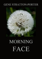 Morning Face by Gene Stratton-Porter