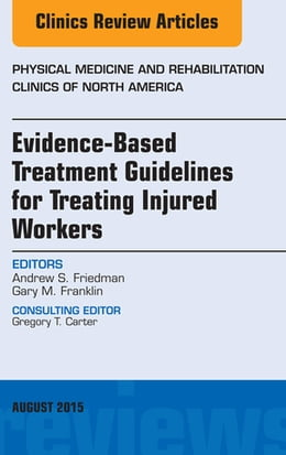 Book Evidence-Based Treatment Guidelines for Treating Injured Workers, An Issue of Physical Medicine and… by Andrew S. Friedman, MD