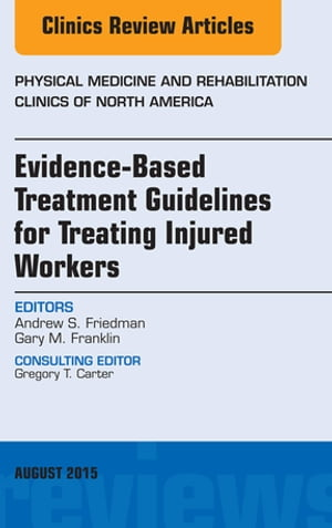 Evidence-Based Treatment Guidelines for Treating Injured Workers,  An Issue of Physical Medicine and Rehabilitation Clinics of North America,