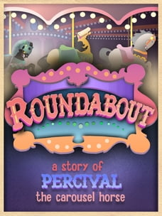 Roundabout: A Story of Percival the Carousel Horse