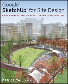 Book Google SketchUp for Site Design: A Guide to Modeling Site Plans, Terrain and Architecture by Daniel Tal