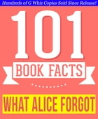 What Alice Forgot - 101 Amazingly True Facts You Didn't Know: Fun Facts and Trivia Tidbits Quiz Game Books by G Whiz