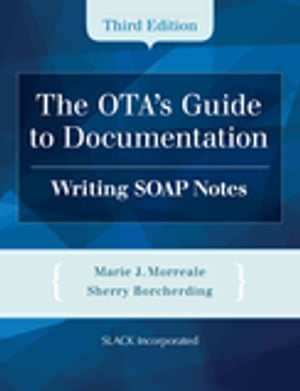 The OTA's Guide to Documentation: Writing SOAP Notes, Third Edition
