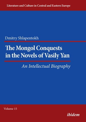 The Mongol Conquests in the Novels of Vasily Yan: An Intellectual Biography