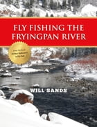 Fly Fishing the Fryingpan River by Will Sands