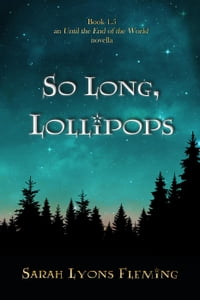 So Long, Lollipops: An Until the End of the World Novella, Book 1.5: Until the End of the World