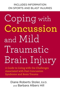 Coping with Concussion and Mild Traumatic Brain Injury: A Guide to Living with the Challenges…