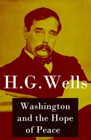 "Washington and the Hope of Peace (Unabridged, aka ""Washington and the Riddle of Peace"") by H. G. Wells"