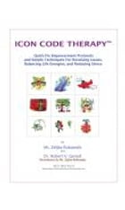 "Icon Code Therapy: Using ""Quick-Fix Empowerment Protocols"" to Resolve Issues, Balance Life Energies and Reducing Stress by Zeljka Roksandic"