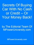 Secrets Of Buying Car With No Cash or Credit – Or Your Money Back! by Editorial Team Of MPowerUniversity.com