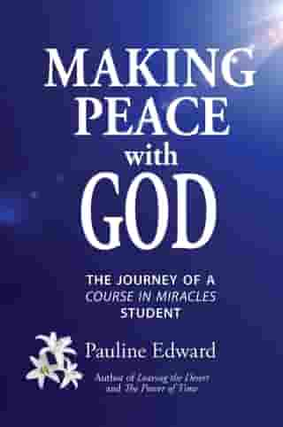 Making Peace with God: The Journey of a Course in Miracles Student by Pauline Edward