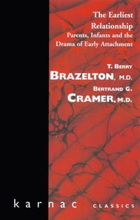 The Earliest Relationship: Parents, Infants and the Drama of Early Attachment