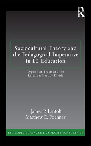 Sociocultural Theory and the Pedagogical Imperative in L2 Education Vygotskian Praxis and the Research/Practice Divide