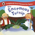 The Enormous Turnip: Ladybird First Favourite Tales