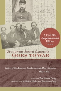 Upcountry South Carolina Goes to War: Letters of the Anderson, Brockman, and Moore Families, 1853…