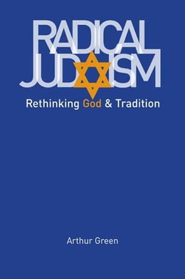 Book Radical Judaism: Rethinking God and Tradition by Arthur Green