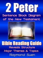 2 Peter - Sentence Block Diagram Method of the New Testament Holy Bible : Bible Reading Guide - Reveals Structure, Major Themes & Topics: Bible Readin by Raymond Suen