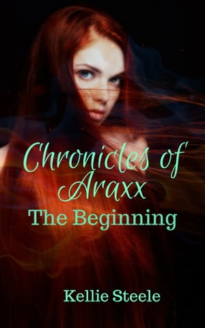 Chronicles of Araxx - The Beginning by Kellie Steele
