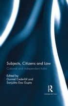 Subjects, Citizens and Law: Colonial and independent India