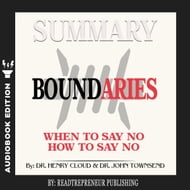 Summary of Boundaries: When To Say Yes, How to Say No by Henry Cloud and John Townsend