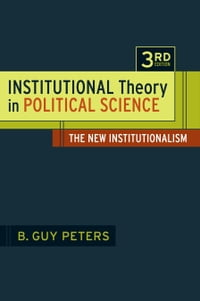 Institutional Theory in Political Science: The New Institutionalism