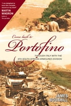 Come Back To Portofino: Through Italy with the 6th South African Armoured Division by James Bourhill