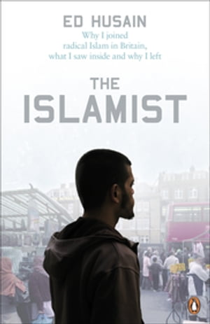 The Islamist Why I Joined Radical Islam in Britain,  What I Saw Inside and Why I Left