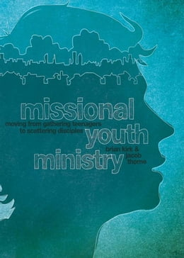 Book Missional Youth Ministry: Moving from Gathering Teenagers to Scattering Disciples by Brian Kirk
