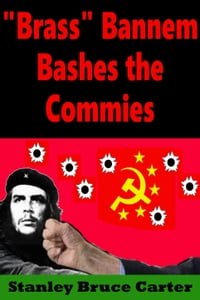 """Brass"" Bannem Bashes The Commies"