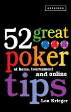 52 Great Poker Tips: At Home, Tournament and Online by Lou Krieger