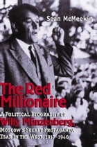 The Red Millionaire: A Political Biography of Willy Münzenberg, Moscow?s Secret Propaganda Tsar in…