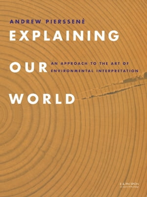 Explaining Our World An Approach to the Art of Environmental Interpretation