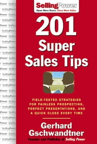 201 Super Sales Tips: Field-Tested Strategies for Painless Prospecting, Perfect Presentations, and…