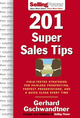 Book 201 Super Sales Tips: Field-Tested Strategies for Painless Prospecting, Perfect Presentations, and… by Gschwandtner, Gerhard