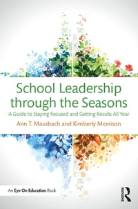 School Leadership through the Seasons: A Guide to Staying Focused and Getting Results All Year