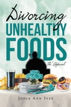 """Divorcing Unhealthy Foods The """"Appeasal"""" by Joyce Ann Ivey"""
