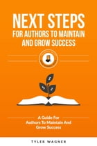 Next Steps For Authors To Maintain And Grow Success: Authors Unite Book Series, #7 de Tyler Wagner