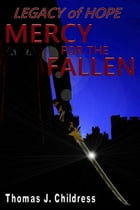 Legacy Of Hope: Mercy For The Fallen Book One by Thomas J. Childress