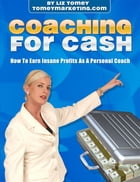 Coaching For Cash by Liz Tomey