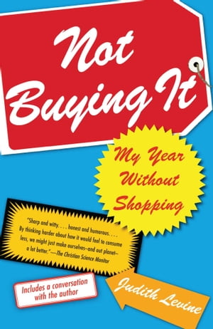 Not Buying It: My Year Without Shopping by Judith Levine