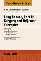 Lung Cancer, Part II: Surgery and Adjuvant Therapies, An Issue of Thoracic Surgery Clinics, E-Book by F. G. Pearson, MD