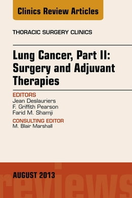 Book Lung Cancer, Part II: Surgery and Adjuvant Therapies, An Issue of Thoracic Surgery Clinics, E-Book by F. G. Pearson, MD