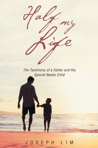 Half My Life: The Testimony of a Father and His Special Needs Child