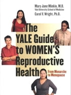 The Yale Guide to Women's Reproductive Health: From Menarche to Menopause by Carol V. Wright, Ph.D.