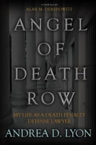 Angel of Death Row: My Life As A Death Penalty Defense Lawyer by Andrea D. Lyon