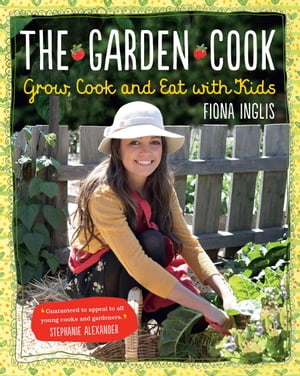 The Garden Cook Grow, Cook, Eat with Kids