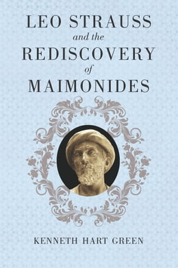 Book Leo Strauss and the Rediscovery of Maimonides by Kenneth Hart Green