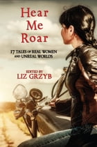 Hear Me Roar by Liz Grzyb