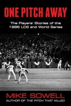 One Pitch Away: The Players' Stories of the 1986 LCS and World Series by Mike Sowell