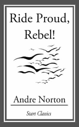 Ride Proud, Rebel! by Andre Norton